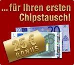 25 Euro für den ersten Chipstausch